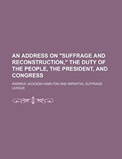 """An Address on """"Suffrage and Reconstruction,"""" the Duty of the People, the President, and Congress"""