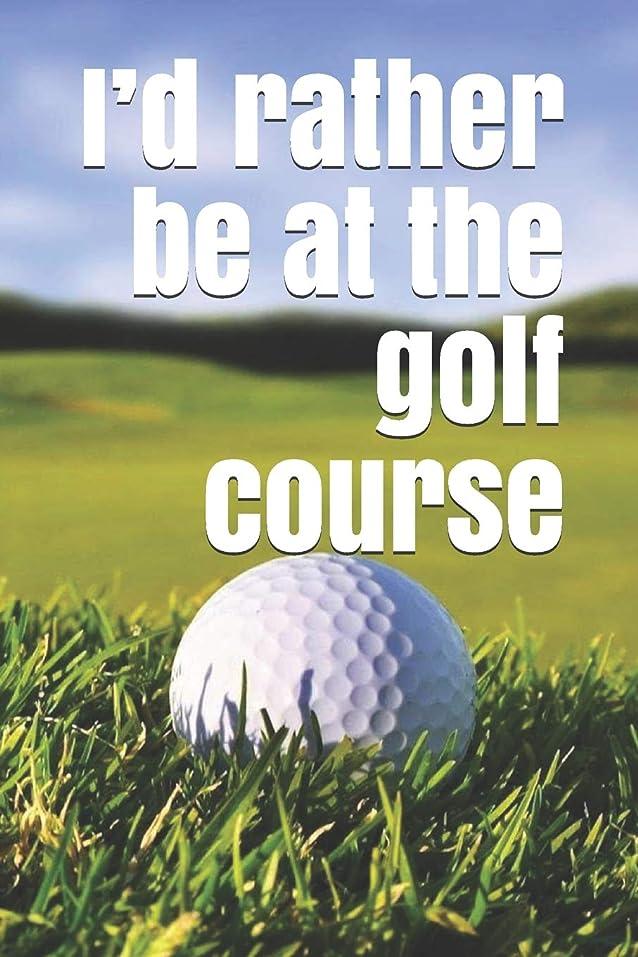 家事孤児適度にI'd rather be at the golf course: A funny notebook journal for your everyday needs