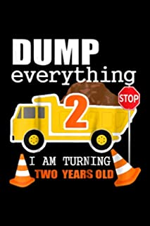 dump everything 2 stop I am turning two years old: Kids 2nd Truck Theme Birthday Party Gif Age 2 Yr Old Boy Journal/Notebo...