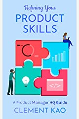 Refining Your Product Skills: A Product Manager HQ Guide Kindle Edition