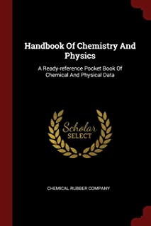 Handbook Of Chemistry And Physics: A Ready-reference Pocket Book Of Chemical And Physical Data
