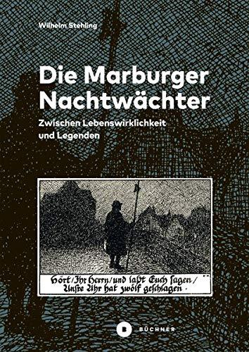 Die Marburger Nachtwächter: Zwischen Lebenswirklichkeit und Legenden