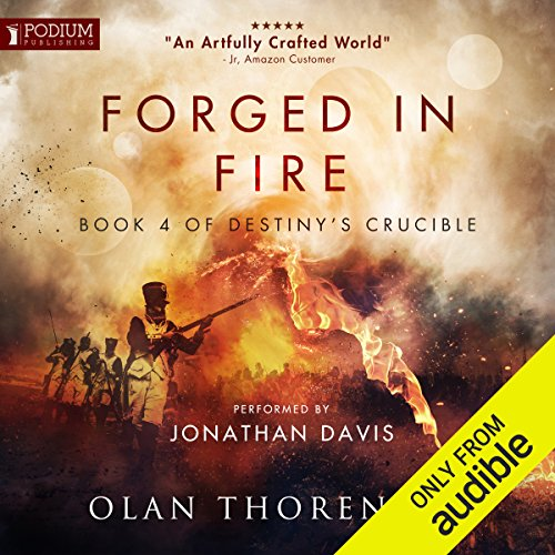 Forged in Fire     Destiny's Crucible, Book 4              Written by:                                                                                                                                 Olan Thorensen                               Narrated by:                                                                                                                                 Jonathan Davis                      Length: 28 hrs and 34 mins     39 ratings     Overall 4.7