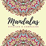 Mandalas difíciles o complejos: Libro de colorear para adultos con 65 mandalas complejos o...