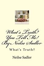 What's Truth? You Tell Me! By Neilse Sadler