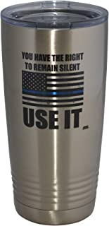 Funny Police Officer 20 Oz. Travel Tumbler Mug Cup w/Lid Vacuum Insulated Remain Silent Thin Blue Line PD Gift