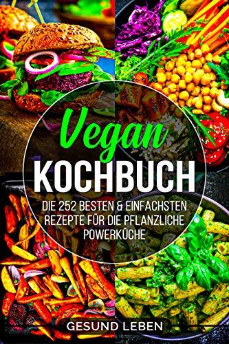 Vegan Kochbuch: Die 252 besten & einfachsten Rezepte für die pflanzliche Powerküche