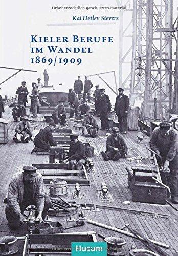 Kieler Berufe im Wandel 1869/1909 (Sonderveröffentlichung der Gesellschaft für Kieler Stadtgeschichte) by Kai Detlev Sievers (2013-06-01)