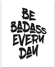 Be Badass Everyday - 11x14 Unframed Typography Art Print - Great Motivational Gift Under $15