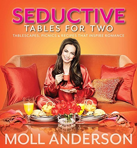 SeductiveTables For Two: Tablescapes, Picnics, and Recipes That Inspire Romance by Moll Anderson (2012-11-13)