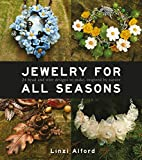 Jewelry for All Seasons: 24 Bead and Wire Designs to Make, Inspired by Nature