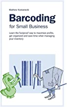 Barcode Your Small Business - Learn the 5 simple steps to create a cost effective barcoding system to organize your small business (inFlow Inventory)