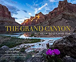 Image: The Grand Canyon: Between River and Rim | Hardcover: 236 pages | by Pete McBride (Author), Kevin Fedarko (Introduction), Hampton Sides (Foreword), The Grand Canyon Conservancy (Contributor). Publisher: Rizzoli (September 25, 2018)