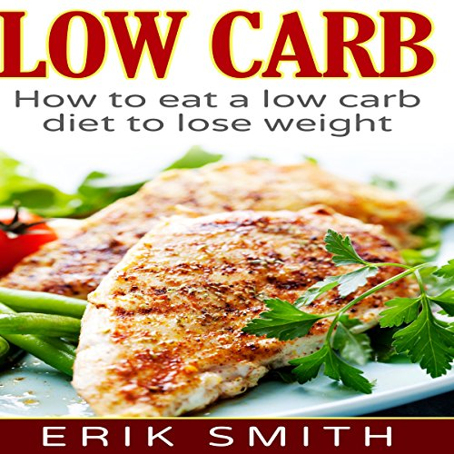 Low Carb: How to Eat a Low-Carb Diet to Lose Weight cover art