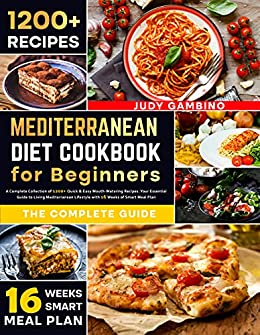 Mediterranean Diet Cookbook for Beginners: A Complete Collection of 1200+ Quick & Easy Mouth-Watering Recipes. Your Essential Guide to Living Mediterranean Lifestyle with 16 Weeks