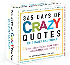 365 Days of Crazy Quotes 2014 Daily Calendar: A Year's Worth of the Most Insane, Idiotic, and Half-Baked Things Ever Said