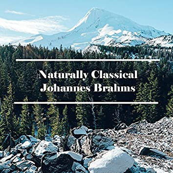 Naturally Classical Johannes Brahms