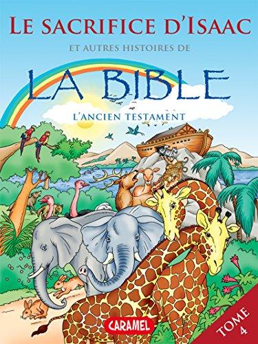 Le sacrifice d'Isaac et autres histoires de la Bible (Bible pour enfants t. 4) (French Edition)