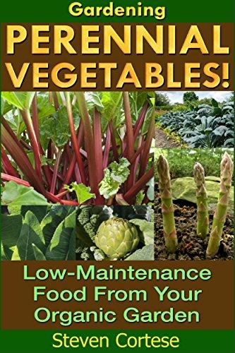 Gardening: Perennial Vegetables: Low-Maintenance Food From Your Organic Garden (Botanical, home garden, horticulture, garden, gardening, plants, raised garden)