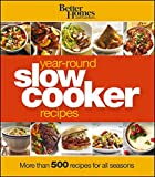 Better Homes and Gardens Year-Round Slow Cooker Recipes: More than 500 Recipes for All Seasons (Better Homes and Gardens Crafts)