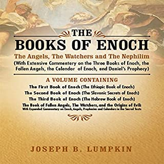 The Books of Enoch: The Angels, The Watchers and The Nephilim     With Extensive Commentary              By:                                                                                                                                 Joseph Lumpkin                               Narrated by:                                                                                                                                 Dennis Logan                      Length: 17 hrs and 31 mins     135 ratings     Overall 3.9