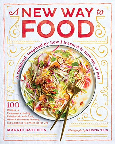 A New Way to Food: 100 Recipes to Encourage a Healthy Relationship with Food, Nourish Your Beautiful