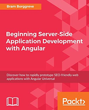 Beginning Server-Side Application Development with Angular: Discover how to rapidly prototype SEO-friendly web applications with Angular Universal