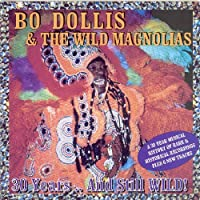 Thirty Years And Still Wild by Bo Dollis & The Wild Magnolias (2002-08-06)