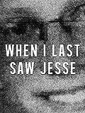 When I Last Saw Jesse
