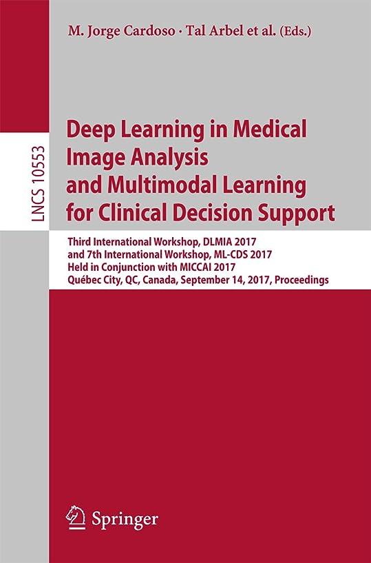 スピン凝視童謡Deep Learning in Medical Image Analysis and Multimodal Learning for Clinical Decision Support: Third International Workshop, DLMIA 2017, and 7th International ... Science Book 10553) (English Edition)