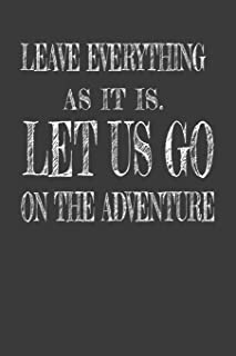 Leave Everything as It Is. Let Us Go on the Adventure: 6x9 Journal, Vacation Planner, Memory Book, Travel Journal, Diary T...