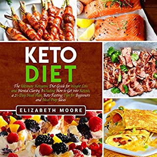 Keto Diet: The Ultimate Ketogenic Diet Guide for Weight Loss and Mental Clarity, Including How to Get into Ketosis, a 21-Day Meal Plan, Keto Fasting Tips for Beginners and Meal Prep Ideas cover art