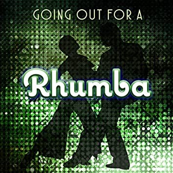 Going Out for a Rhumba
