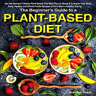 The Beginner's Guide to a Plant-Based Diet     Use the Newest 3 Weeks Plant-Based Diet Meal Plan to Reset & Energize Your Body. Easy, Healthy and Whole Foods Recipes to Kick-Start a Healthy Eating              By:                                                                                                                                 Brandon Hearn                               Narrated by:                                                                                                                                 Eddie Leonard Jr.                      Length: 1 hr and 29 mins     26 ratings     Overall 5.0