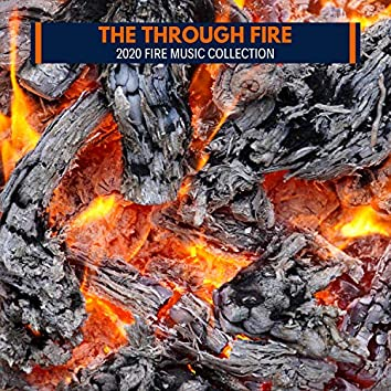 The Through Fire - 2020 Fire Music Collection
