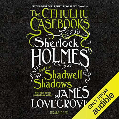 The Cthulhu Casebooks: Sherlock Holmes and the Shadwell Shadows audiobook cover art