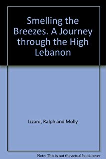Smelling The Breezes. A Journey Through The High Lebanon
