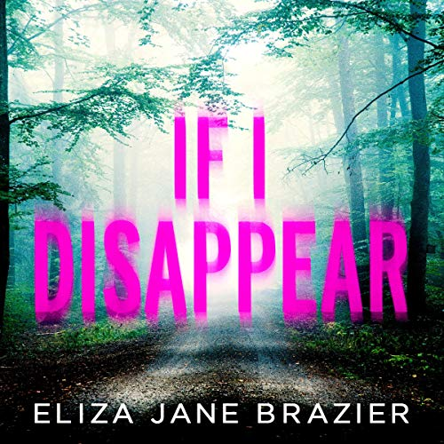 If I Disappear: A gripping psychological thriller with a jaw-dropping twist