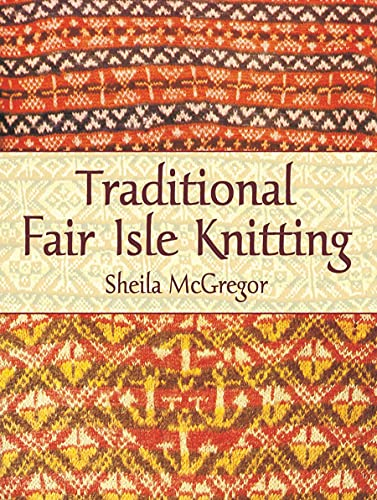 Traditional Fair Isle Knitting (Dover Knitting, Crochet, Tatting, Lace)の詳細を見る