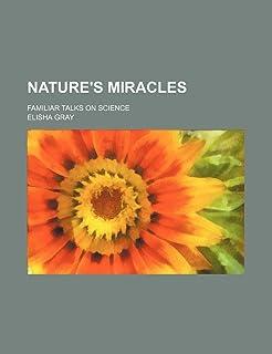 Nature's Miracles (Volume 1); Familiar Talks on Science
