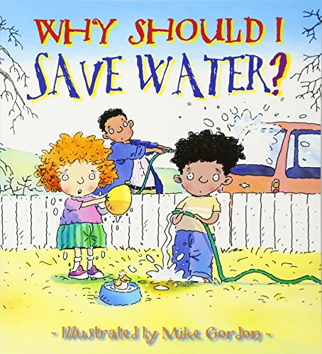Why Should I Save Water? (Why Should I? Books)