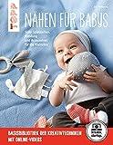 Nähen für Babys: Süße Spielsachen, Kleidung und Accessoires für die Kleinsten. Mit Online-Videos (kreativ.startup.)