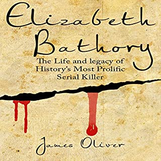 Elizabeth Bathory     Life and Legacy of History's Most Prolific Female Serial Killer              By:                                                                                                                                 James Oliver                               Narrated by:                                                                                                                                 Michelle Murillo                      Length: 58 mins     4 ratings     Overall 4.3