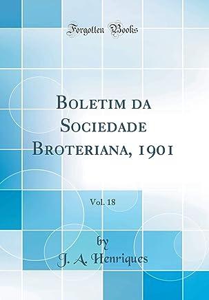 Boletim da Sociedade Broteriana, 1901, Vol. 18 (Classic Reprint)