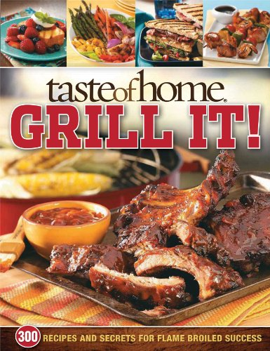 Taste of Home Grill It!: 343 Recipes and Secrets for Flame-Broiled Success