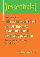 Informationssicherheit Und Datenschutz Systematisch Und Nachhaltig Gestalten: Eine Kompakte Einfuhrung in Die Praxis
