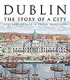 Dublin: The Story of a City - Stephen Conlin