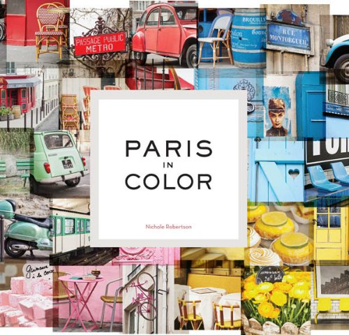 Paris in Color: (Coffee Table Books About Paris, Travel Books)