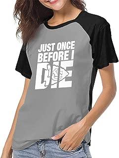 Womens Baseball Tee Shirt Short Sleeves Just Once Before I Die