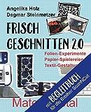 Frisch Geschnitten 2.0 - Material total für Brother ScanNCut: Folien-Experimente, Papier-Spielereien, Textil-Gestaltung mit dem Plotter